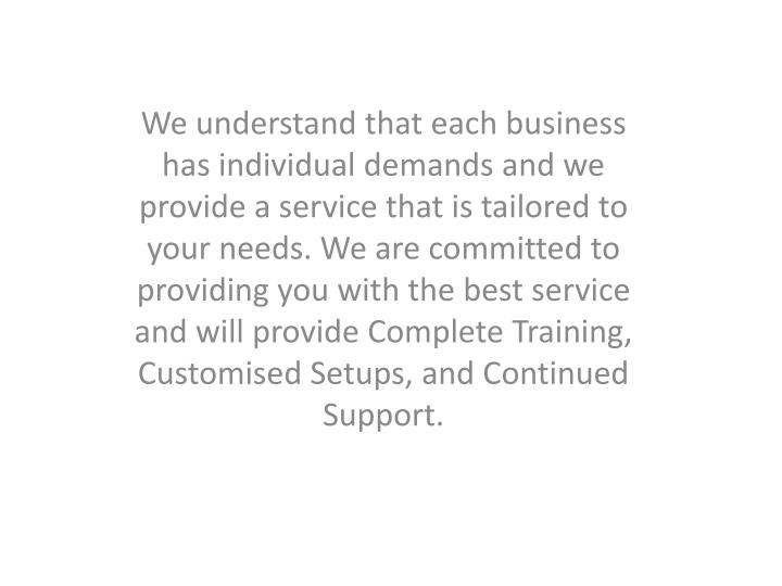 We understand that each business