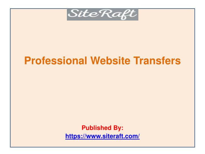 Professional website transfers published by https www siteraft com