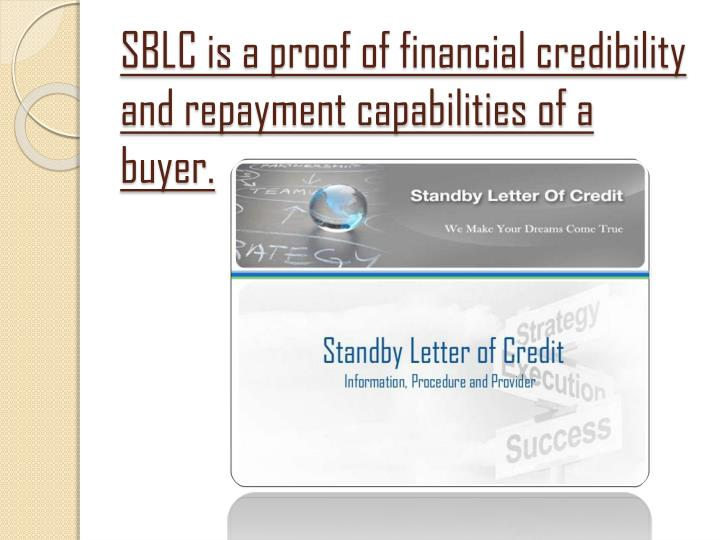 SBLC is a proof of financial credibility and repayment capabilities of a buyer.