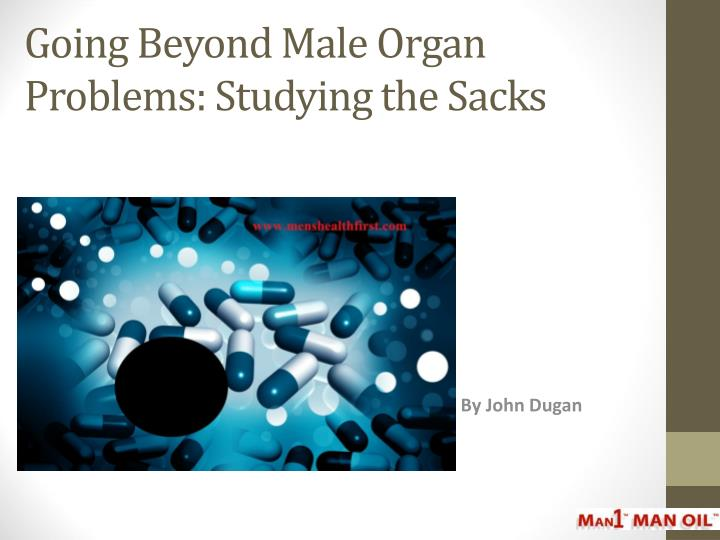 Going beyond male organ problems studying the sacks