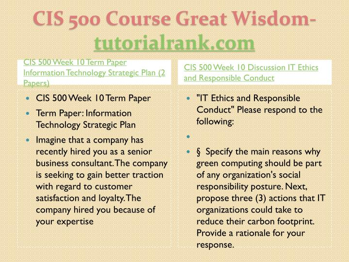 CIS 500 Week 10 Term Paper Information Technology Strategic Plan (2 Papers)