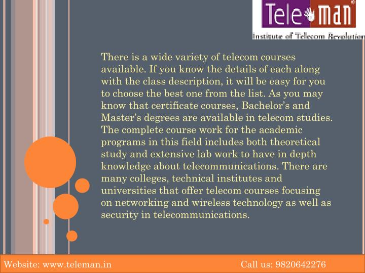 There is a wide variety of telecom courses available. If you know the details of each along with the...