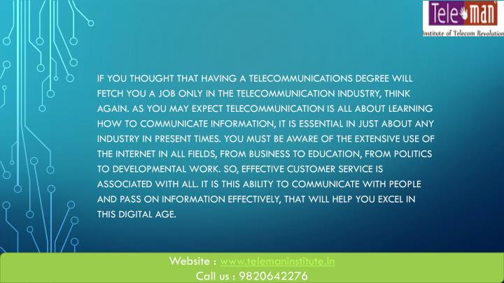 If you thought that having a telecommunications degree will fetch you a job only in the telecommunic...