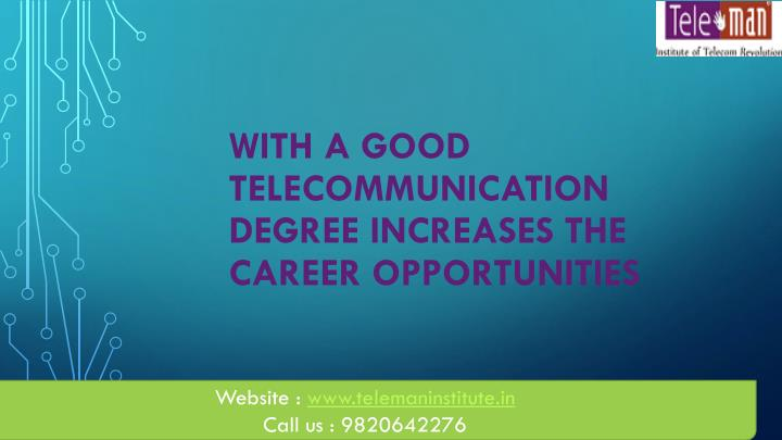 With a good telecommunication degree increases the career opportunities