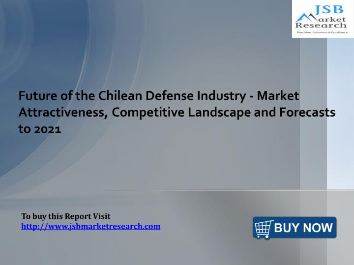 Future of the Chilean Defense Industry - Market Attractiveness, Competitive Landscape and Forecasts ...