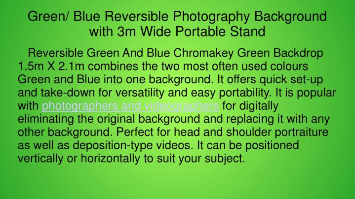 Reversible Green And Blue Chromakey Green Backdrop 1.5m X 2.1m combines the two most often used colours Green and Blue into one background. It offers quick set-up and take-down for versatility and easy portability. It is popular with
