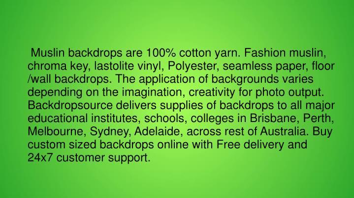 Muslin backdrops are 100% cotton yarn. Fashion muslin, chroma key, lastolite vinyl, Polyester, s...