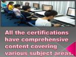 all the certifications have comprehensive content covering various subject areas