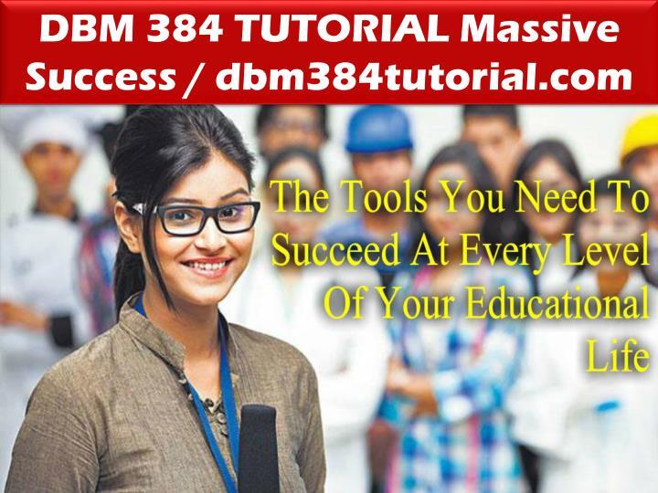 DBM 384 TUTORIAL Massive Success / dbm384tutorial.com