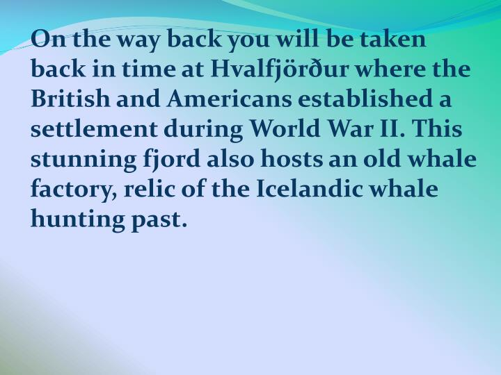 On the way back you will be taken back in time at