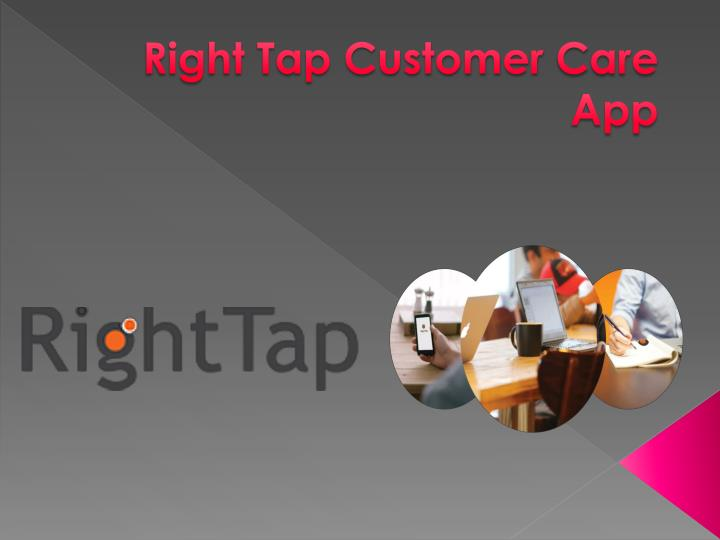 right tap customer c are app n.