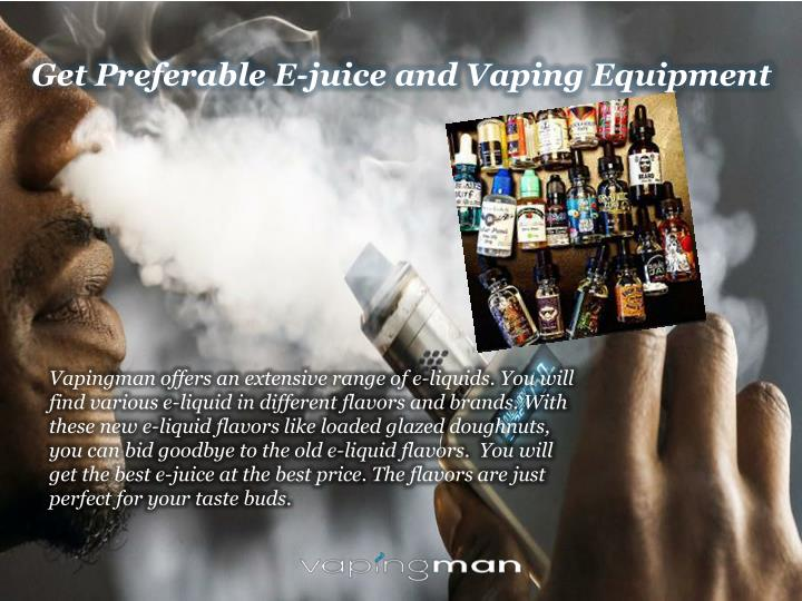 Get preferable e juice and vaping equipment