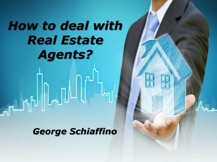 How to deal with Real Estate Agents?