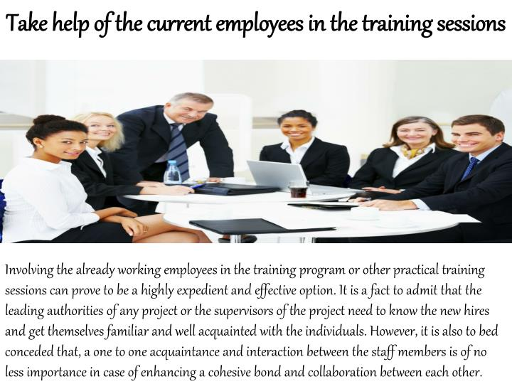 Take help of the current employees in the training sessions