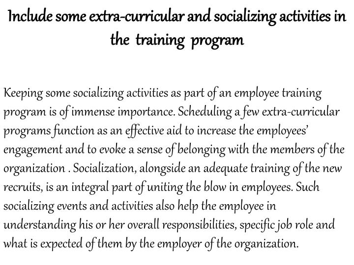 Include some extra-curricular and socializing activities in the