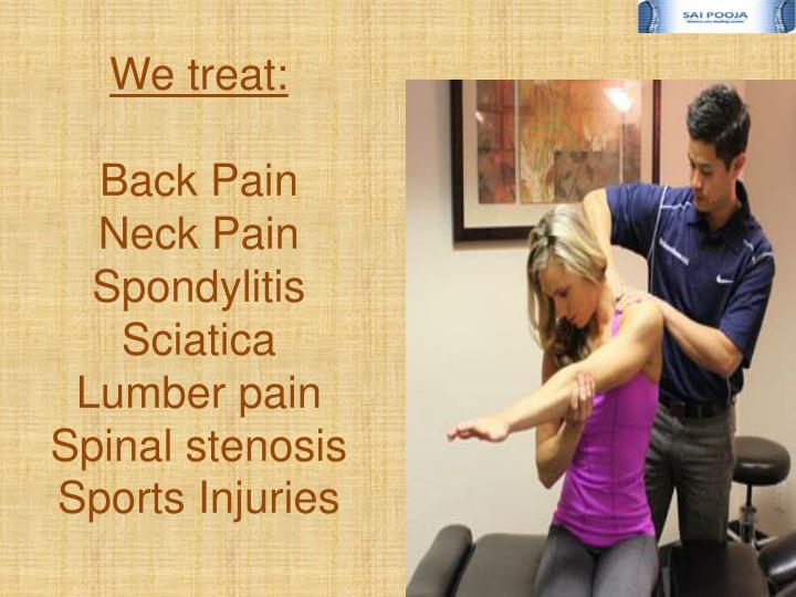 We treat back pain neck pain spondylitis sciatica lumber pain spinal stenosis sports injuries