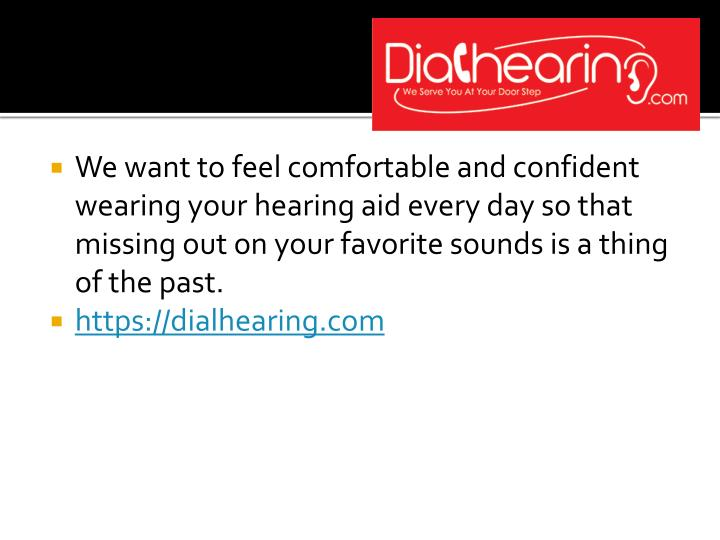 We want to feel comfortable and confident wearing your hearing aid every day so that missing out on ...