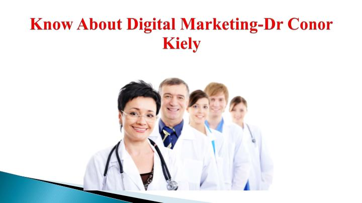 Know about digital marketing dr conor kiely