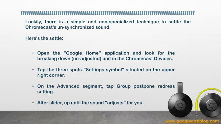 Luckily, there is a simple and non-specialized technique to settle the Chromecast's un-synchronized sound.