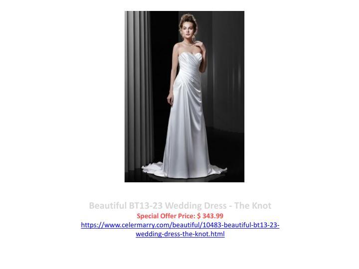 Beautiful BT13-23 Wedding Dress - The Knot