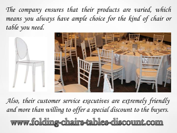 The company ensures that their products are varied, which means you always have ample choice for the kind of chair or table you need.