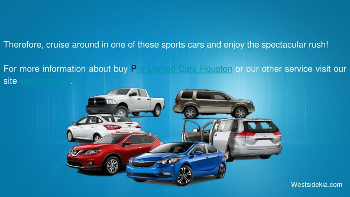 Therefore, cruise around in one of these sports cars and enjoy the spectacular rush!