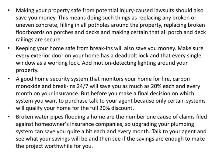 Making your property safe from potential injury-caused lawsuits should also save you money. This mea...