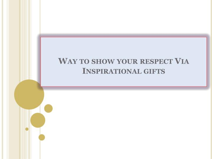 way to show your respect via inspirational gifts n.
