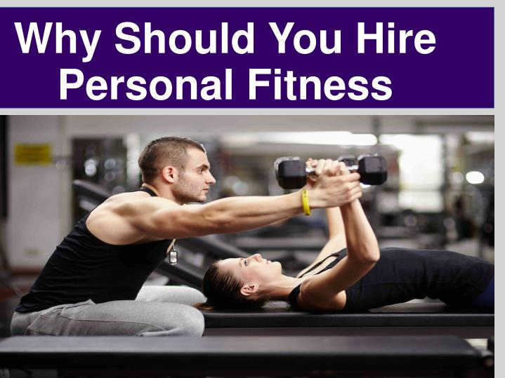 Why Should You Hire  Personal Fitness Trainer
