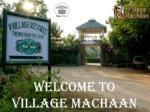 welcome to village machaan