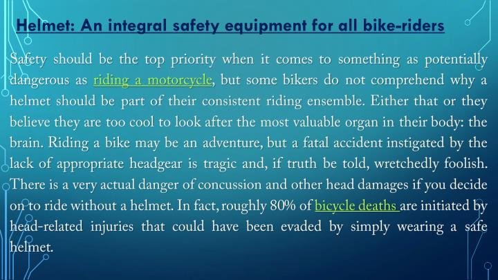 Helmet: An integral safety equipment for all bike-riders
