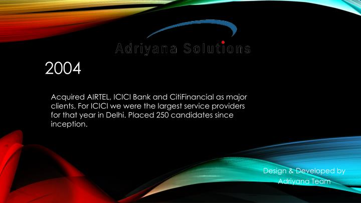 Acquired AIRTEL, ICICI Bank and CitiFinancial as major clients. For ICICI we were the largest servic...