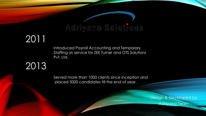 Introduced Payroll Accounting and Temporary Staffing as service for ZEE Turner and OTS Solutions