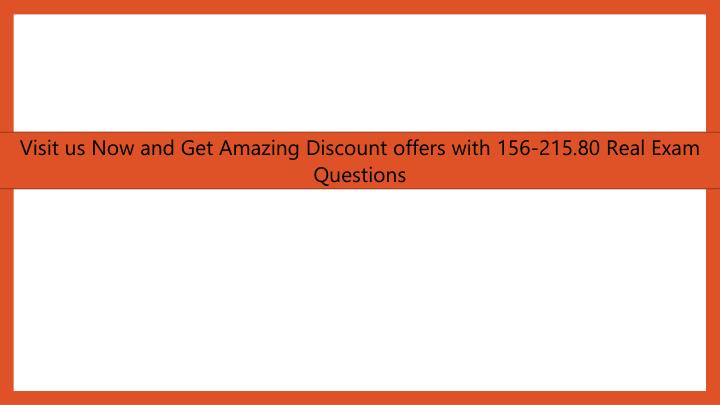Visit us Now and Get Amazing Discount offers with 156-215.80 Real Exam