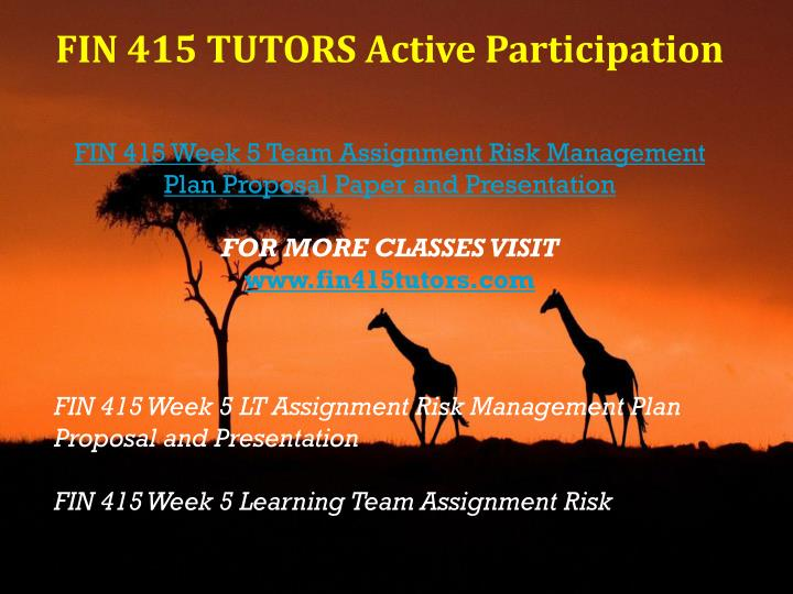 fin 415 week 5 presentation Fin 415 week 5 learning team assignment risk management plan learning team risk management plan proposal and presentation resource: corporate risk.