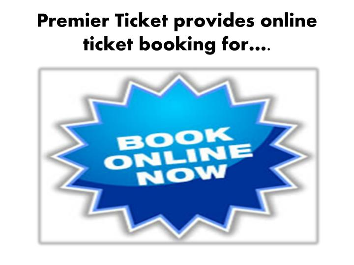 premier ticket provides online ticket booking for n.