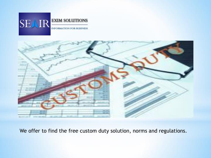 introduction to indian customs duty Introduction: the decision to provide duty free quota  through customs tariff notification no8/2014  the relevant indian customs notifications pertaining to.