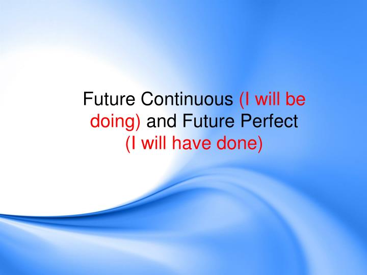 future continuous i will be doing and future perfect i will have done n.