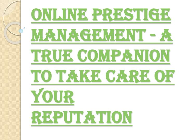 online prestige management a true companion to take care of your reputation n.