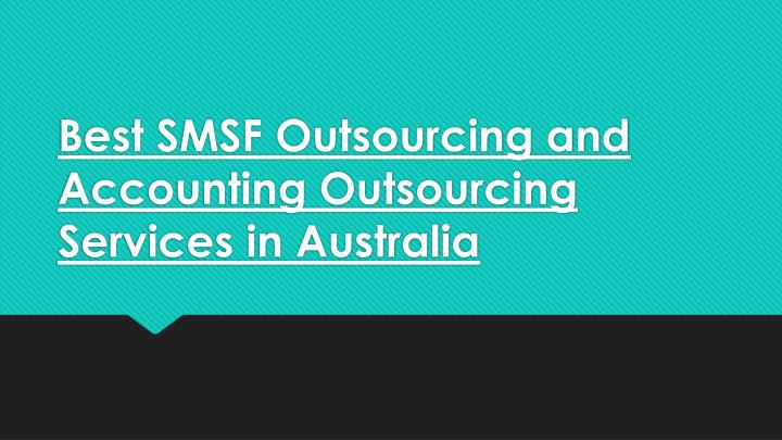 best smsf outsourcing and accounting outsourcing services in australia n.