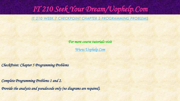 it 210 weeks Study flashcards on it 210 week 5 dq 1 and dq 2 at cramcom quickly memorize the terms, phrases and much more cramcom makes it easy to get the grade you want.