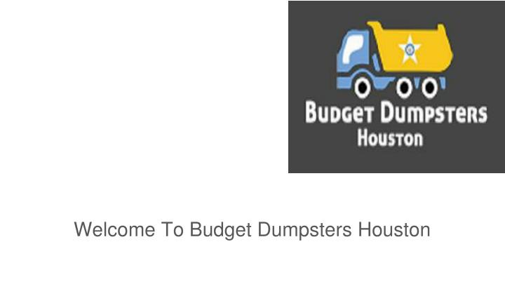 welcome to budget dumpsters houston n.