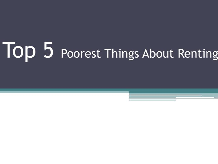 top 5 poorest things about renting n.