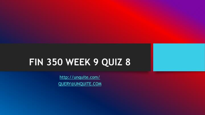 fin 534 week 9 quiz 8 For more course tutorials visit wwwuophelpcom finance 534 week 8 quiz 7 this quiz consist of 30 multiple choice questions the first 15 questions cover the material in chapter 12 the second 15 questions cover the material in chapter 13.