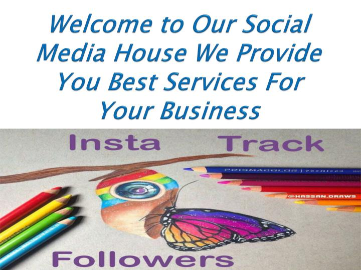 welcome to our social media house we provide you best services for your business n.