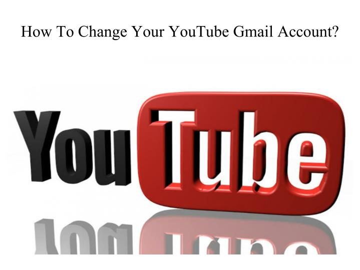how to change your youtube gmail account n.