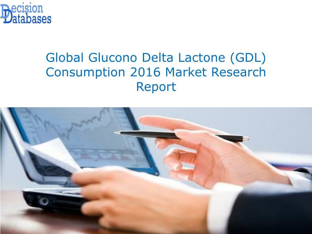 PPT - Global Glucono Delta Lactone (GDL) Consumption Market Analysis