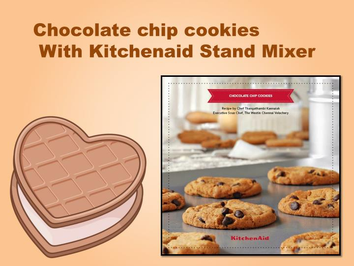 Ppt Chocolate Chip Cookies With Kitchenaid Stand Mixer Powerpoint
