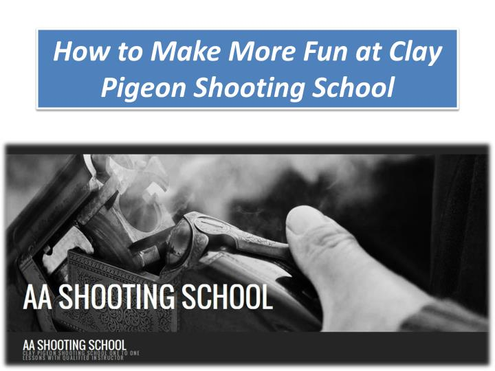 how to make more fun at clay pigeon shooting school n.