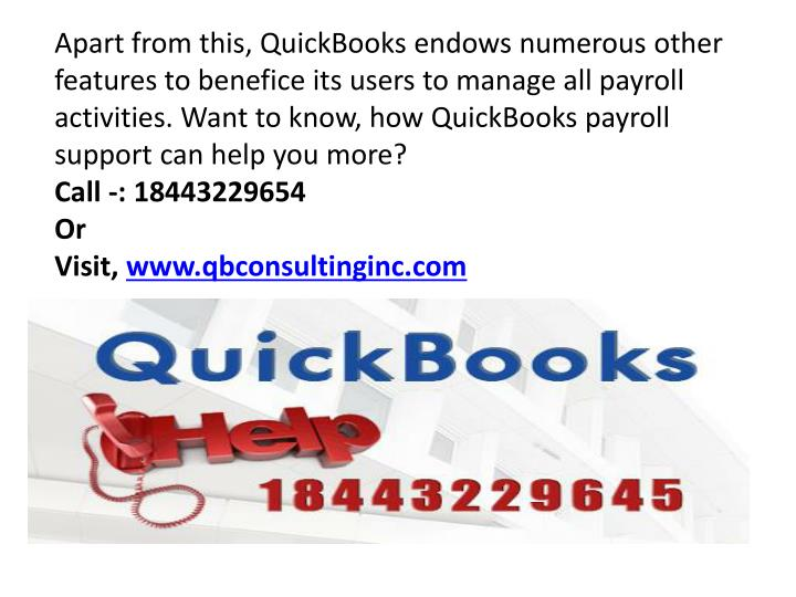 Apart from this, QuickBooks endows numerous other features to benefice its users to manage all payroll activities. Want to know, how QuickBooks payroll support can help you more?